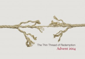 The Thin Thread of Redemption, Advent 2014
