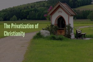 The Privatization of Christianity