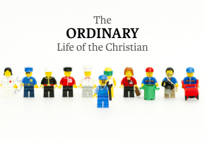 The Ordinary Life of the Christian