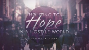 New Sermon Series: Holding to Hope in a Hostile World